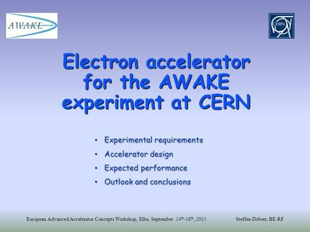 European Advanced Accelerator Concepts Workshop, Elba, September 14 th -18 th, 2015Steffen Döbert, BE-RF Electron accelerator for the AWAKE experiment.