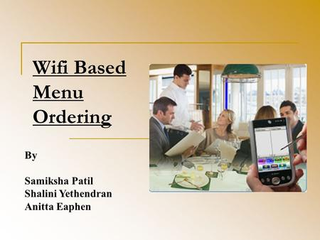 Wifi Based Menu Ordering By Samiksha Patil Shalini Yethendran Anitta Eaphen.