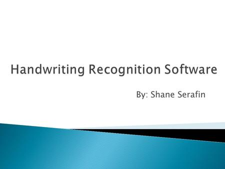 By: Shane Serafin.  What is handwriting recognition  History  Different types  Uses  Advantages  Disadvantages  Conclusion  Questions  Sources.