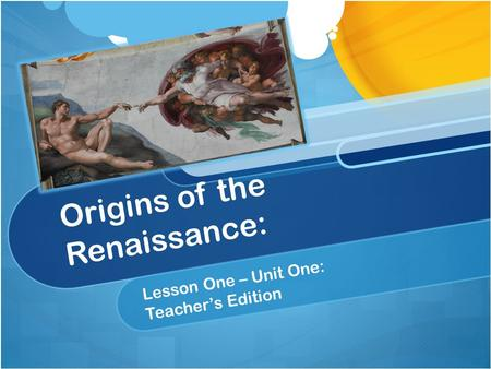 Origins of the Renaissance: Lesson One – Unit One: Teacher's Edition.