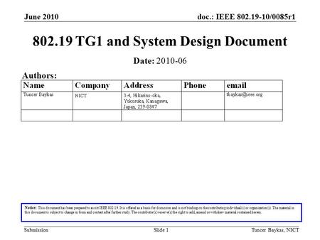 Doc.: IEEE 802.19-10/0085r1 Submission June 2010 Tuncer Baykas, NICTSlide 1 802.19 TG1 and System Design Document Notice: This document has been prepared.
