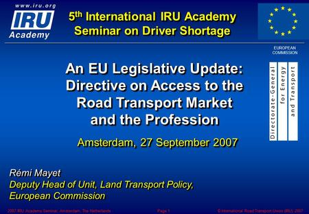 © International Road Transport Union (IRU) 20072007 IRU Academy Seminar, Amsterdam, The NetherlandsPage 1 5 th International IRU Academy Seminar on Driver.