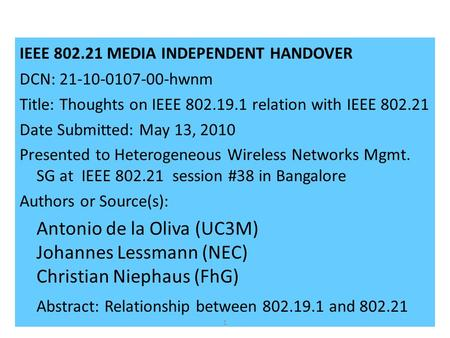 IEEE 802.21 MEDIA INDEPENDENT HANDOVER DCN: 21-10-0107-00-hwnm Title: Thoughts on IEEE 802.19.1 relation with IEEE 802.21 Date Submitted: May 13, 2010.