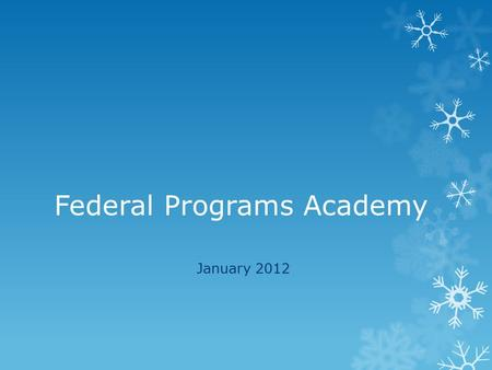 Federal Programs Academy January 2012. ……just an fyi  NO WORD on 21 st Century Community Learning Centers Awards!  Keystones to Opportunities pre-application.