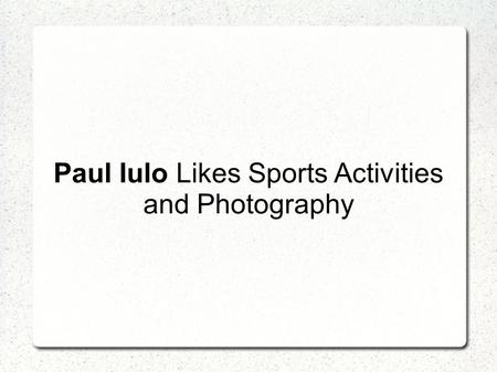 Paul Iulo Likes Sports Activities and Photography.