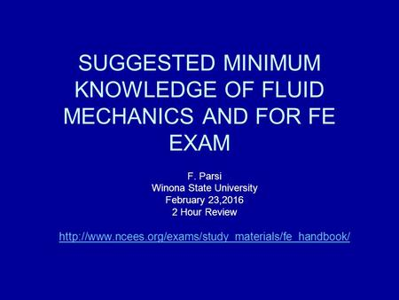 SUGGESTED MINIMUM KNOWLEDGE OF FLUID MECHANICS AND FOR FE EXAM F. Parsi Winona State University February 23,2016 2 Hour Review