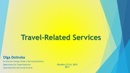 Travel-Related Services Olga Dolinska Division for Foreign Trade in Services Statistics, Department for Trade Statistics, State Statistics Service of Ukraine.
