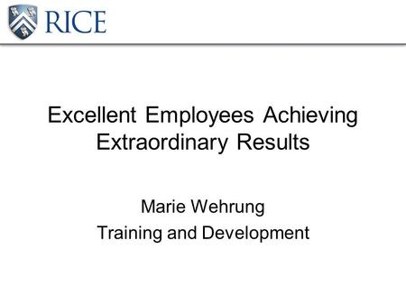 Excellent Employees Achieving Extraordinary Results Marie Wehrung Training and Development.