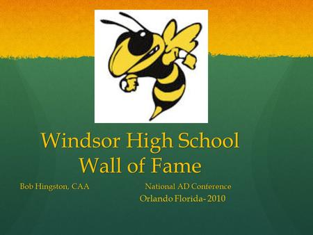 Windsor High School Wall of Fame Bob Hingston, CAA National AD Conference Orlando Florida- 2010.