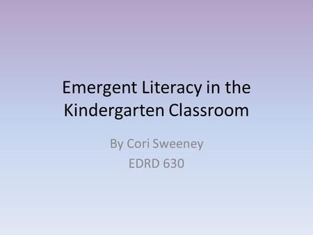 An Introduction To The Emergent Literacy Perspective In The Kindergarten Classroom Lauren Hill