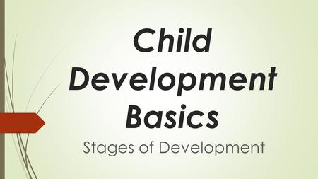 Child Development Basics Stages of Development. Infants: 1 to 6 months Physical Skills  Sleep, eat, and lift-head.  Reach and hold objects.  Roll-over.