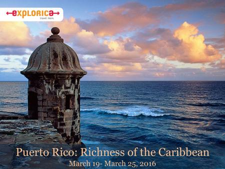 Puerto Rico: Richness of the Caribbean March 19- March 25, 2016.