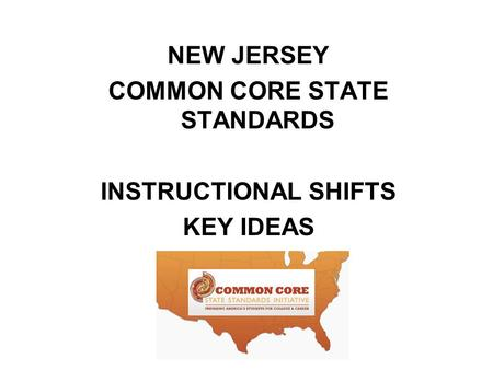 NEW JERSEY COMMON CORE STATE STANDARDS INSTRUCTIONAL SHIFTS KEY IDEAS.