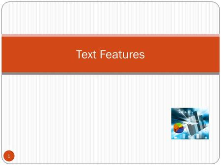 1 Text Features. Text Features Reading Packet p9: 2 Objective: Student will be able to demonstrate understanding of the authors' use of text features.