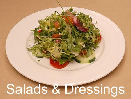 Salads & Dressings. Salads Around the World A.Canada – Sweet & Sour combinations, often blended with fruits, veggies, & sometimes meats. B.France – simple.