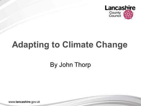 Adapting to Climate Change By John Thorp. Climate Change Predictions Hotter drier Summers Milder wetter winters More extreme rainfall events Increased.
