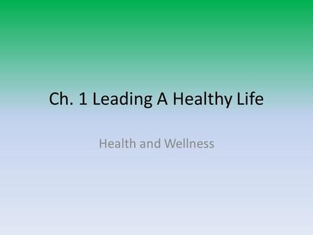 Ch. 1 Leading A Healthy Life Health and Wellness.