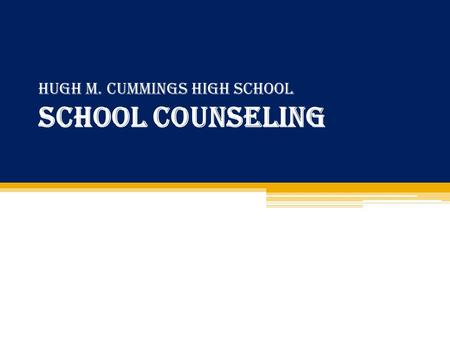 Hugh M. Cummings High School School Counseling. School Counselors ▫Ms. Jessup A-L ▫Ms. Shackleford M-Z Other Members of the Student Services Team: ▫School.