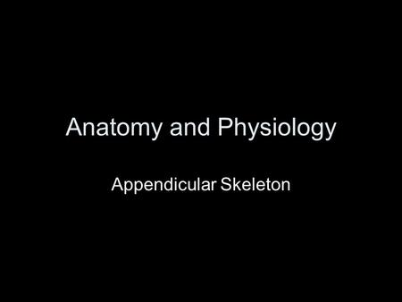 Anatomy and Physiology Appendicular Skeleton. 126 bones Pectoral girdle Pelvic girdle Arm and leg bones Hands and feet.