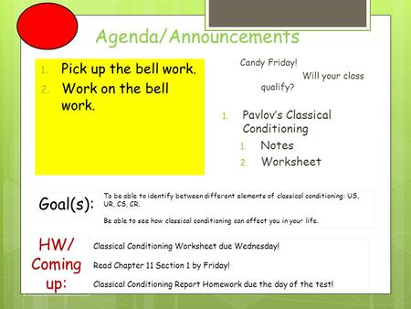 Agenda/Announcements Candy Friday! Will your class qualify? 1. Pavlov's Classical Conditioning 1. Notes 2. Worksheet HW/ Coming up: Classical Conditioning.