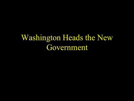Washington Heads the New Government. Objectives: 1. The students will evaluate major foreign and domestic policy decisions faced by Washington and Adams.