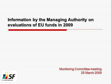 Information by the Managing Authority on evaluations of EU funds in 2009 Monitoring Committee meeting 25 March 2009.