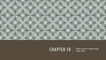 CHAPTER 10 Politics and the Copper Kings 1889-1904.