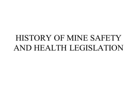 HISTORY OF MINE SAFETY AND HEALTH LEGISLATION