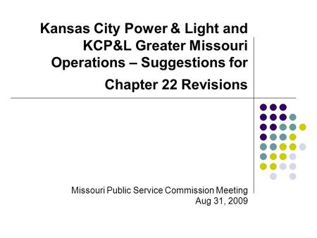 Kansas City Power & Light and KCP&L Greater Missouri Operations – Suggestions for Chapter 22 Revisions Missouri Public Service Commission Meeting Aug 31,