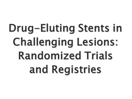 Drug-Eluting Stents in Challenging Lesions: Randomized Trials and Registries.