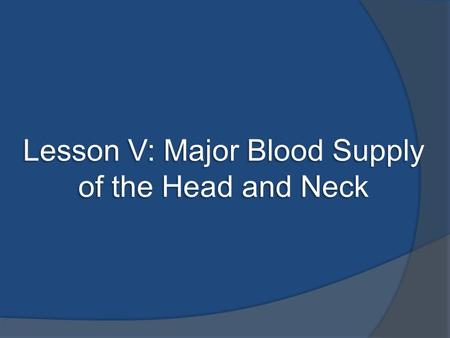 Lesson V: Major Blood Supply of the Head and Neck