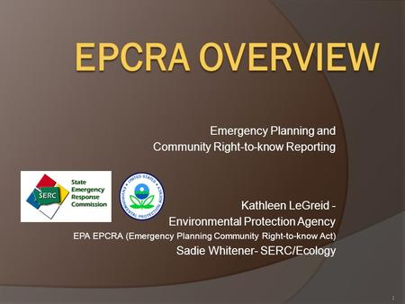 Emergency Planning and Community Right-to-know Reporting Kathleen LeGreid - Environmental Protection Agency EPA EPCRA (Emergency Planning Community Right-to-know.