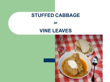 STUFFED CABBAGE or VINE LEAVES. INGREDIENTS:  250g ground pork (do not use the lean kind - it will enhance the flavour if you use the regular one) 