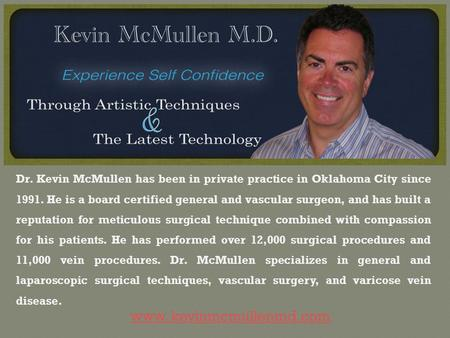 Www. kevinmcmullenmd.com Dr. Kevin McMullen has been in private practice in Oklahoma City since 1991. He is a board certified general and vascular surgeon,