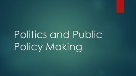 Politics and Public Policy Making. Public Policy  Method by which government attempts to solve nation's problems  Gov't constantly making public policy.