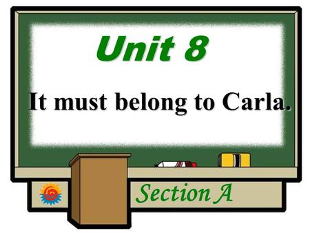 U UU Unit 8 It must belong to Carla. Section A Language Goal Make inference.