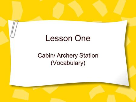 Lesson One Cabin/ Archery Station (Vocabulary). Doctor's Video What is Type-1 Diabetes What causes Type-1 Diabetes What are the symptoms How is it diagnosed.