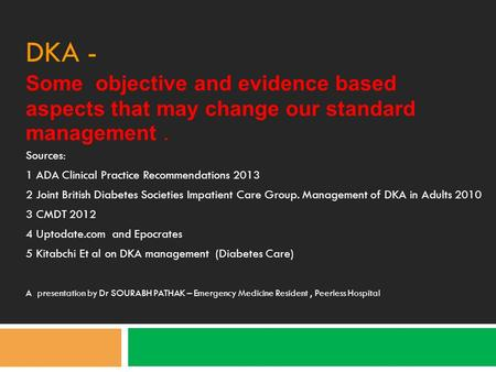 DKA - Some objective and evidence based aspects that may change our standard management. Sources: 1 ADA Clinical Practice Recommendations 2013 2 Joint.