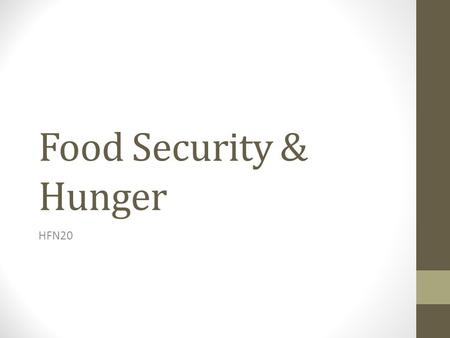 Food Security & Hunger HFN20. Definitions Food security: Exists when all people at all times have both physical and economic access to sufficient, safe.