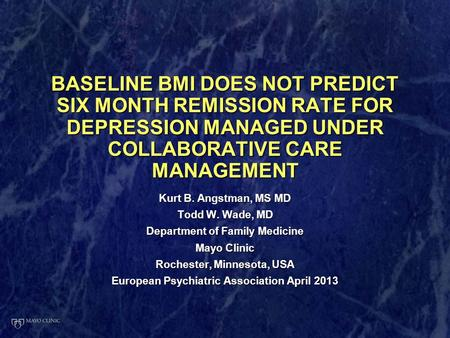BASELINE BMI DOES NOT PREDICT SIX MONTH REMISSION RATE FOR DEPRESSION MANAGED UNDER COLLABORATIVE CARE MANAGEMENT Kurt B. Angstman, MS MD Todd W. Wade,