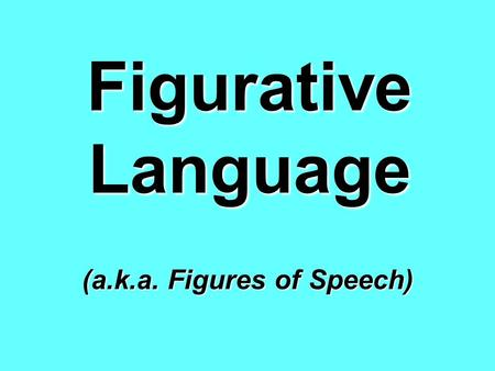 Figurative Language (a.k.a. Figures of Speech). Literal Language You have probably read or heard someone make a comment similar to this one: The store.
