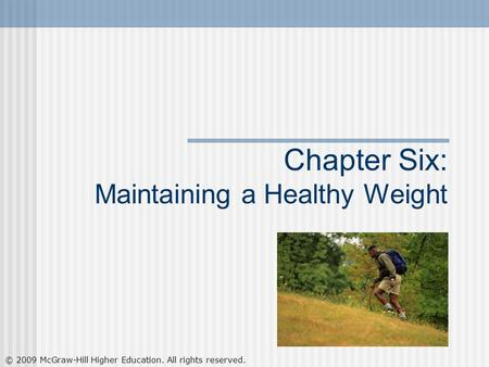© 2009 McGraw-Hill Higher Education. All rights reserved. Chapter Six: Maintaining a Healthy Weight.