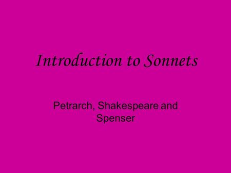 Introduction to Sonnets Petrarch, Shakespeare and Spenser.