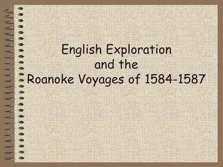 English Exploration and the Roanoke Voyages of 1584-1587.