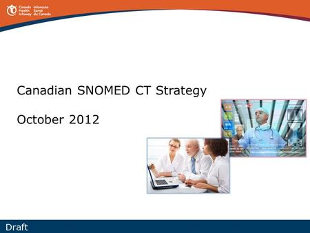 Canadian SNOMED CT Strategy October 2012 Draft. Content 1 Background Approach Current State Future State Considerations Action Plan.