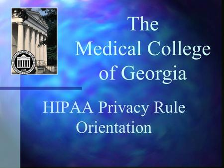 The Medical College of Georgia HIPAA Privacy Rule Orientation.