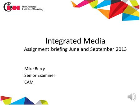 Integrated Media Assignment briefing June and September 2013 Mike Berry Senior Examiner CAM.