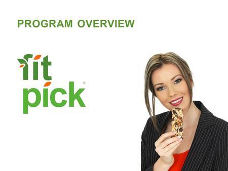 PROGRAM OVERVIEW. PAGE 2 What is FitPick ® The State of Our Health Nutrition Trends Program Overview Nutrition Standards How FitPick Works Value of the.