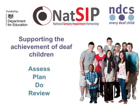 Supporting the achievement of deaf children Assess Plan Do Review.
