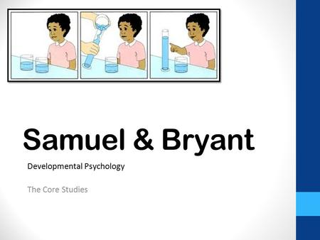 Samuel & Bryant Developmental Psychology The Core Studies.